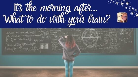It's the morning after… what do you do with your brain???